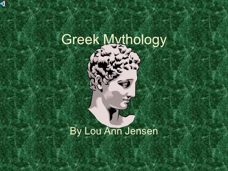 Greek Mythology By Lou Ann Jensen. Mythology-a collection of stories which explain: Beliefs History Origins Traditions Universal truths Activities of.