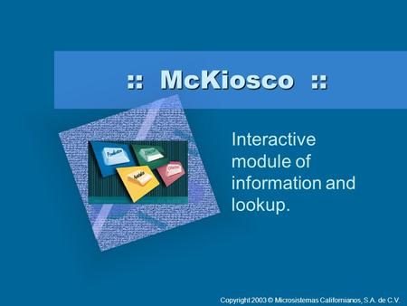 ":: McKiosco :: Interactive module of information and lookup. To insert your company logo on this slide From the Insert Menu Select ""Picture"" Locate your."