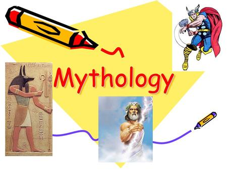 MythologyMythology. What is mythology? The system of beliefs told by a given race.