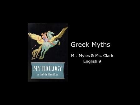 Greek Myths Mr. Myles & Ms. Clark English 9 Mr. Myles & Ms. Clark English 9.