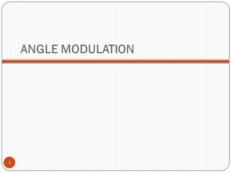 ANGLE MODULATION 1. Introduction 2 Another class of modulation methods are frequency and phase modulation which referred to as angle- modulation methods.