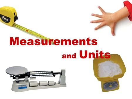 Measurements and Units. Quantity and Unit Physical Quantities : are something that can be measured and expressed with certain value or number (quantified)