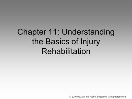 © 2010 McGraw-Hill Higher Education. All rights reserved. Chapter 11: Understanding the Basics of Injury Rehabilitation.