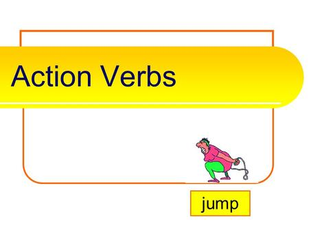 Action Verbs jump What is an action verb? A verb tells the subject's a aa actions, events, or s ss state of being. It is always found in the predicate.