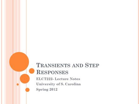 T RANSIENTS AND S TEP R ESPONSES ELCT222- Lecture Notes University of S. Carolina Spring 2012.