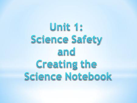 Unit 1: Science Safety and Creating the Science Notebook.