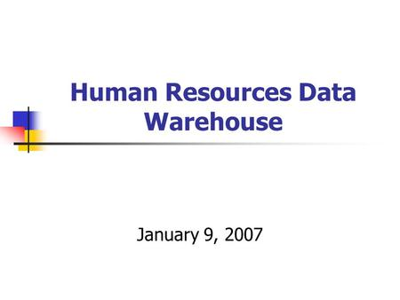 Human Resources Data Warehouse January 9, 2007. What is the HR data warehouse? It is a collection of tables and views containing information that is either.