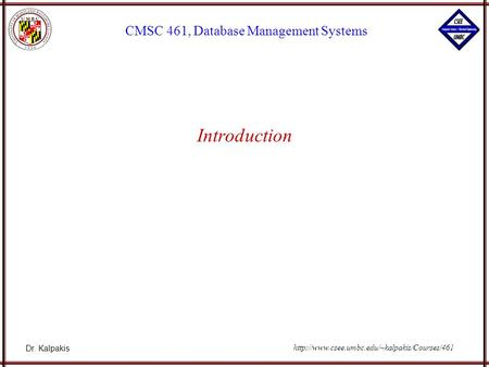 Dr. Kalpakis CMSC 461, Database Management Systems  Introduction.