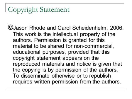 Copyright Statement © Jason Rhode and Carol Scheidenhelm. 2006. This work is the intellectual property of the authors. Permission is granted for this material.