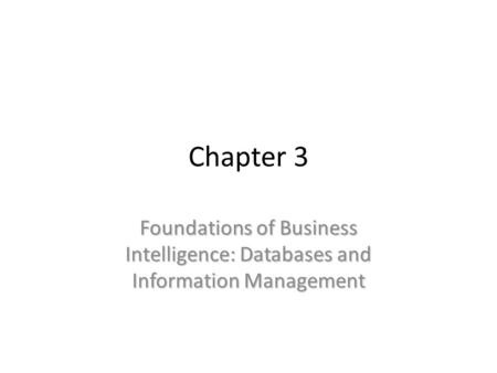 Chapter 3 Foundations of Business Intelligence: Databases and Information Management.