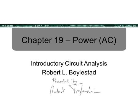 Chapter 19 – Power (AC) Introductory Circuit Analysis Robert L. Boylestad.