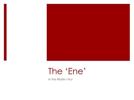 The 'Ene' in the Risale-i Nur. Related concepts: 'ego' and 'I'  What is meant by 'ego' in English?  Several conceptions exist, including the philosophical,