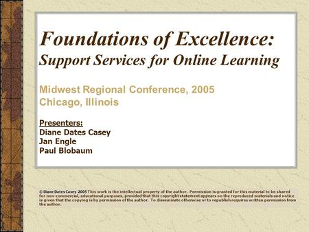 Foundations of Excellence: Support Services for Online Learning Midwest Regional Conference, 2005 Chicago, Illinois Presenters: Diane Dates Casey Jan Engle.