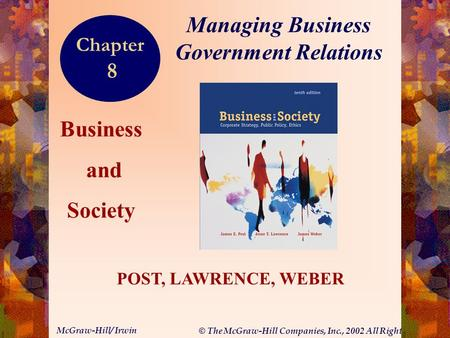 © The McGraw-Hill Companies, Inc., 2002 All Rights Reserved. McGraw-Hill/ Irwin 8-1 Business and Society POST, LAWRENCE, WEBER Managing Business Government.