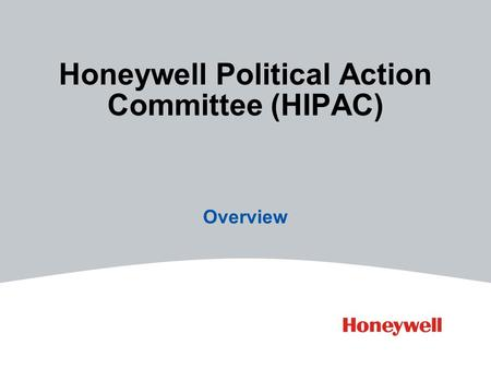 Honeywell Political Action Committee (HIPAC) Overview.