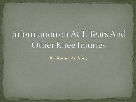 By: Katina Anthony The audience who's attention I would like to grab is athletes of all ages Females are more likely to sustain a knee injury due to.