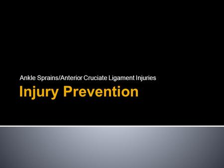 Injury Prevention Ankle Sprains/Anterior Cruciate Ligament Injuries.