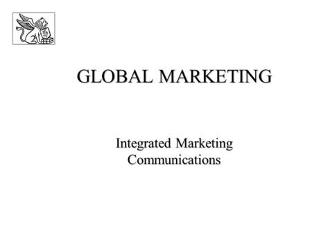 GLOBAL MARKETING Integrated Marketing Communications.