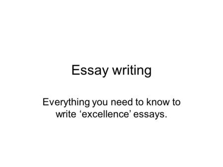Everything you need to know to write 'excellence' essays.