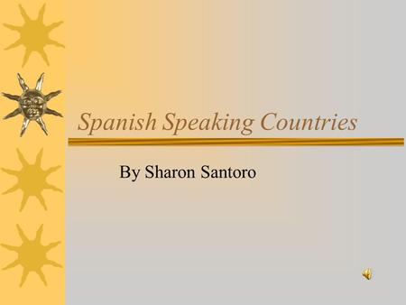 Spanish Speaking Countries By Sharon Santoro. Do you know where Spanish is spoken?  The Caribbean  Central America  Europe  North America  South.
