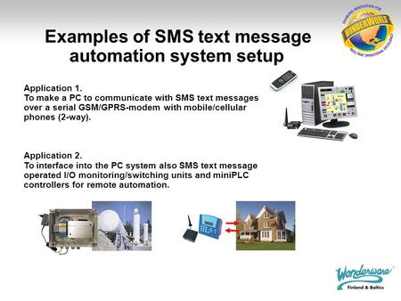 Application 1. To make a PC to communicate with SMS text messages over a serial GSM/GPRS-modem with mobile/cellular phones (2-way). Application 2. To interface.