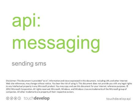 "Touchdevelop api api: messaging sending sms Disclaimer: This document is provided ""as-is"". Information and views expressed in this document, including."