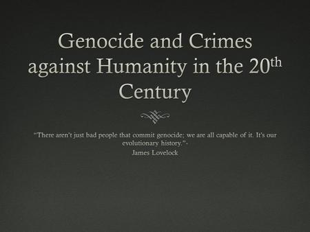 "Thoughts on 20 th century conflict  ""Genocide is not just murderous madness; it is more deeply a politics that promises a utopia beyond politics- one."