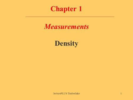 LecturePLUS Timberlake1 Chapter 1 Measurements Density.