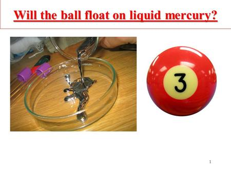 Will the ball float on liquid mercury?