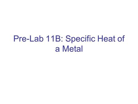 Pre-Lab 11B: Specific Heat of a Metal