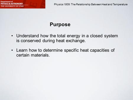 Physics 1809 Minilab 2: Heat and Temperature Physics 1809: The Relationship Between Heat and Temperature Purpose Understand how the total energy in a closed.