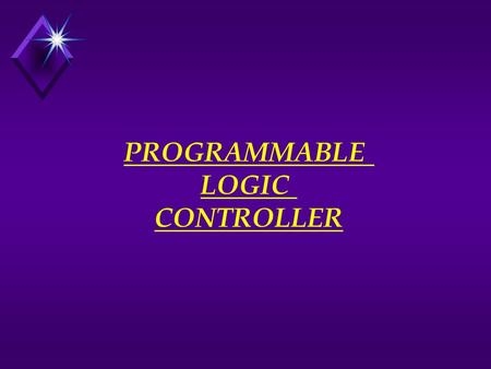 PROGRAMMABLE LOGIC CONTROLLER. Control Systems Types  Programmable Logic Controllers  Distributed Control System  PC- Based Controls.