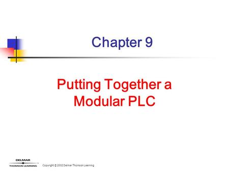 Copyright © 2002 Delmar Thomson Learning Chapter 9 Putting Together a Modular PLC.