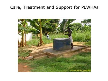 Care, Treatment and Support for PLWHAs