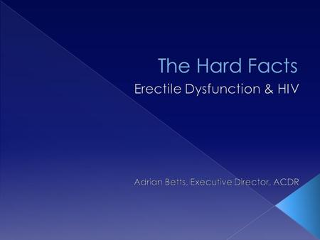 What to expect today.  What is Erectile Dysfunction?  What is it not?  Myths.  Causes.  The relationship between ED & HIV  Treatment  Group Discussion.