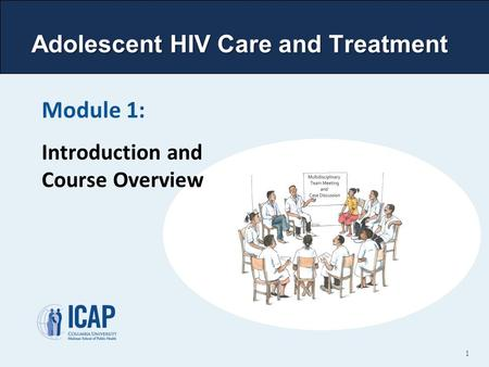 Adolescent HIV Care and Treatment Module 1: Introduction and Course Overview 1.