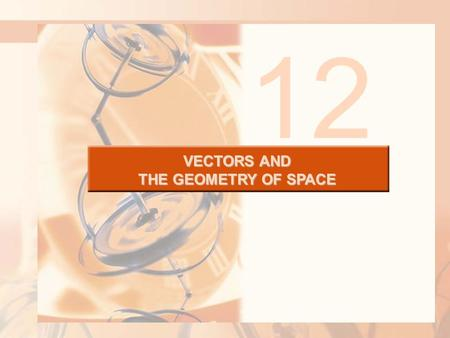 VECTORS AND THE GEOMETRY OF SPACE 12. 12.2 Vectors VECTORS AND THE GEOMETRY OF SPACE In this section, we will learn about: Vectors and their applications.