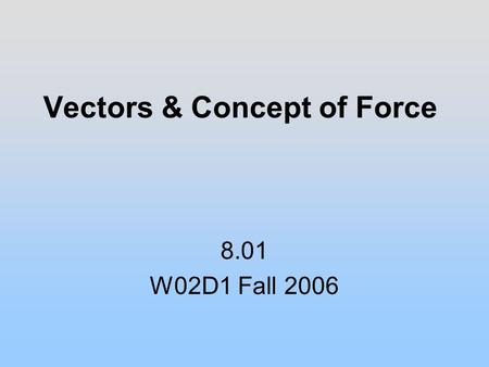 Vectors & Concept of Force 8.01 W02D1 Fall 2006. Coordinate System 1.An origin as the reference point 2.A set of coordinate axes with scales and labels.