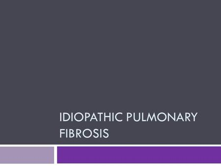 IDIOPATHIC PULMONARY FIBROSIS. CLINICAL FEATURES AND DIAGNOSIS OF IPF.