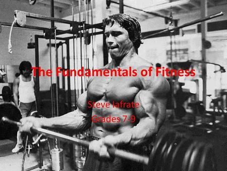 The Fundamentals of Fitness Steve Iafrate Grades 7-9.