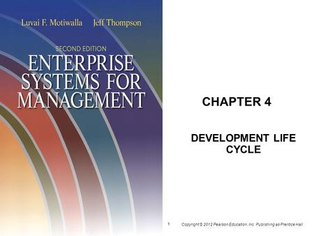 Copyright © 2012 Pearson Education, Inc. Publishing as Prentice Hall 1 CHAPTER 4 DEVELOPMENT LIFE CYCLE.