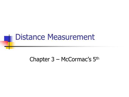 Distance Measurement Chapter 3 – McCormac's 5 th.
