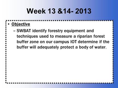 Week 13 &14- 2013 Objective –SWBAT identify forestry equipment and techniques used to measure a riparian forest buffer zone on our campus IOT determine.