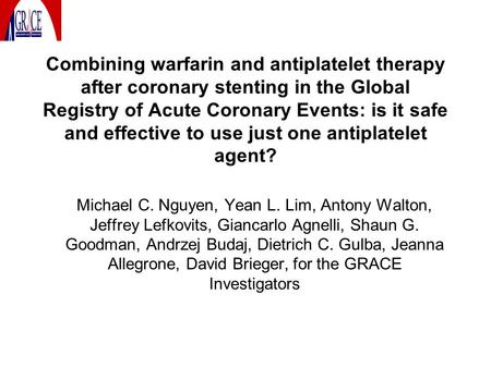 Combining warfarin and antiplatelet therapy after coronary stenting in the Global Registry of Acute Coronary Events: is it safe and effective to use just.