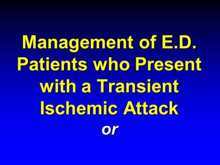 Management of E.D. Patients who Present with a Transient Ischemic Attack or.