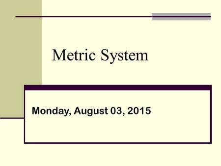 Metric System Monday, August 03, 2015. SI Units Notes= Green.