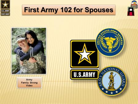First Army 102 for Spouses Army Family Strong Video * * Play Video * *