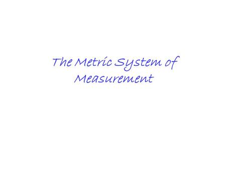 "The Metric System of Measurement. *Information The metric system of measurement is based on the number ""ten"" (10). We, the United States, use the English."