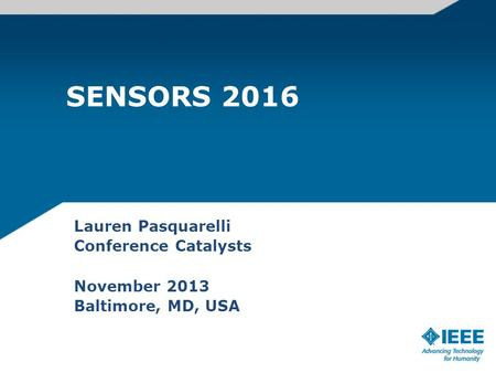 SENSORS 2016 Lauren Pasquarelli Conference Catalysts November 2013 Baltimore, MD, USA.