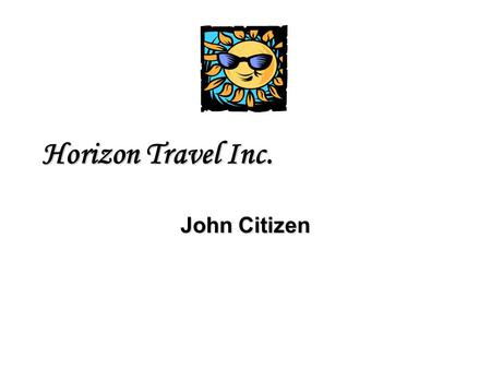 Horizon Travel Inc. John Citizen. Welcome Come experience the world! What's your pleasure?Come experience the world! What's your pleasure? 1 st Class.
